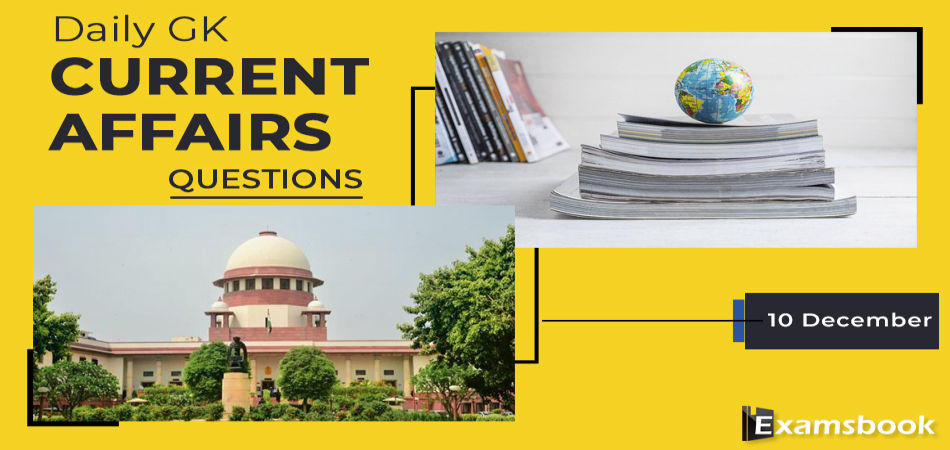 10 dec Daily GK Current Affairs Questions