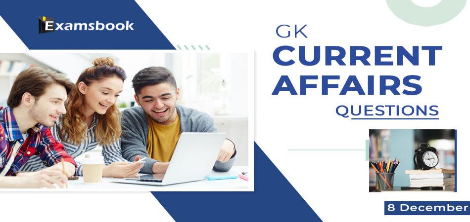 8 dec GK Current Affairs Questions