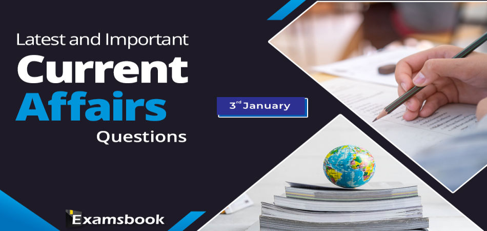 Current Affairs Qeustions January 03
