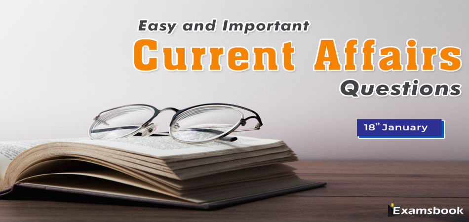 18 jan Easy and Important Current Affairs Questions