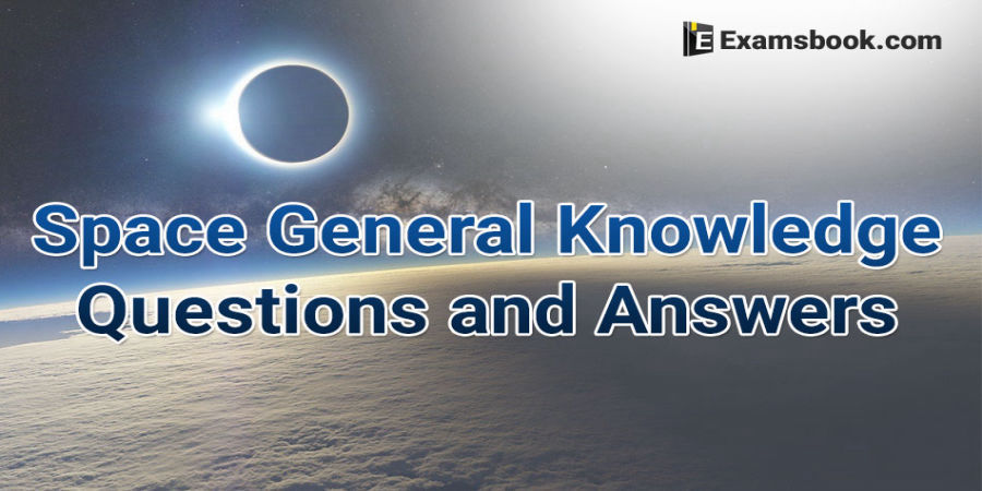 Science Space General Knowledge - Space Quiz Questions and Answers