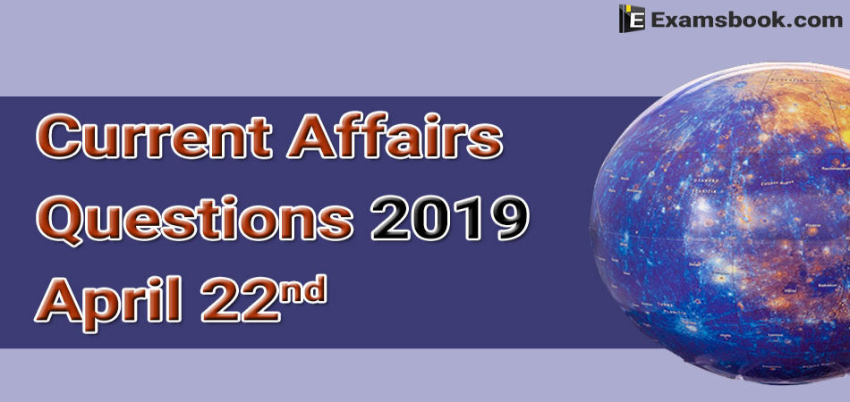 CjrDCurrent-Affairs-Questions-2019-April-22nd.webp