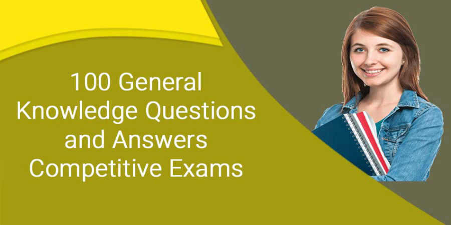 100 General Knowledge Questions and Answers for Competitive Exams