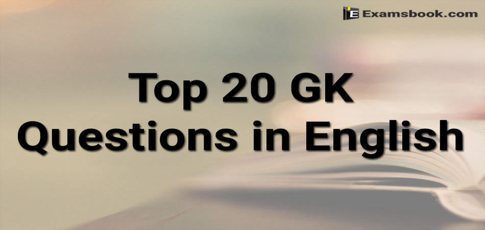 Top 20 GK Questions in English