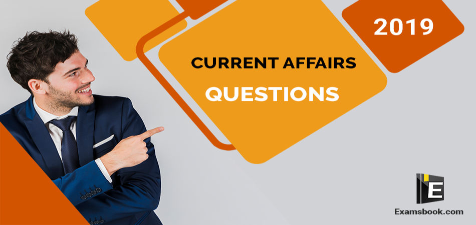 Current Affairs Questions 2019