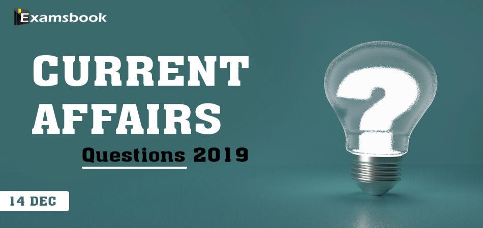 14 dec Current Affair Questions 2019