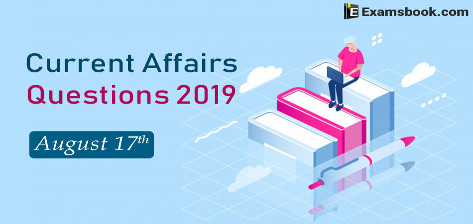 Current-Affairs-Questions-2019-August-17th