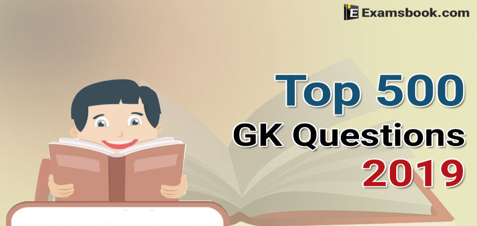 Top 500 GK Questions 2019