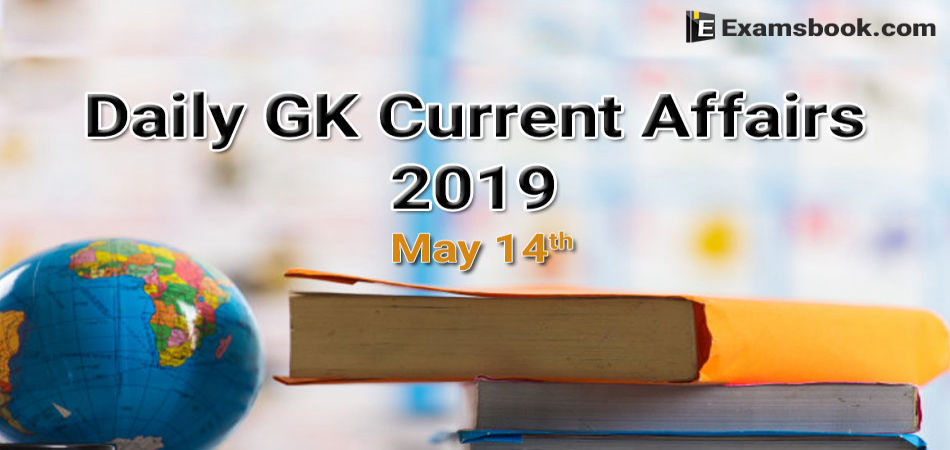 daily gk current affairs 2019 may 14th