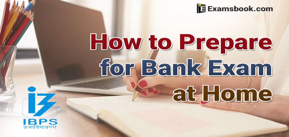 how to prepare for bank exam at home