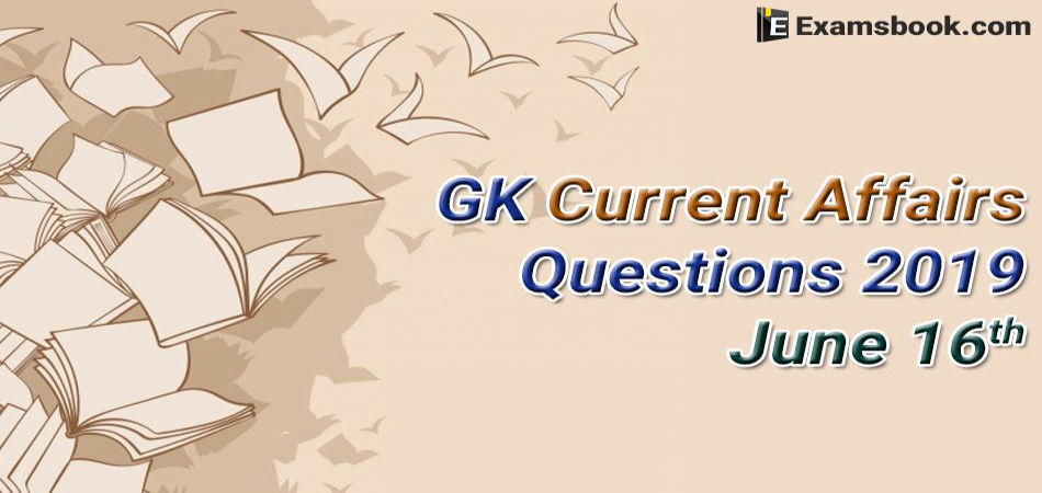 GK-Current-Affairs-Questions-2019-June-16th