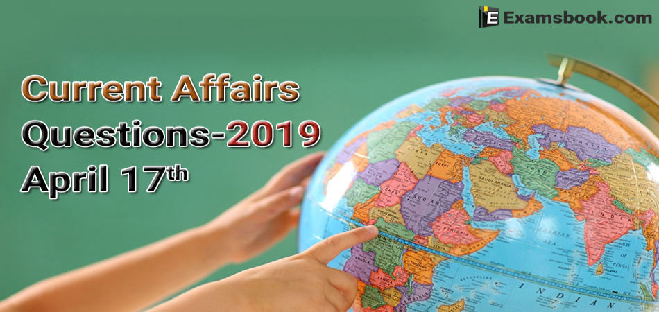 Current-Affairs-Questions-2019-April-17th