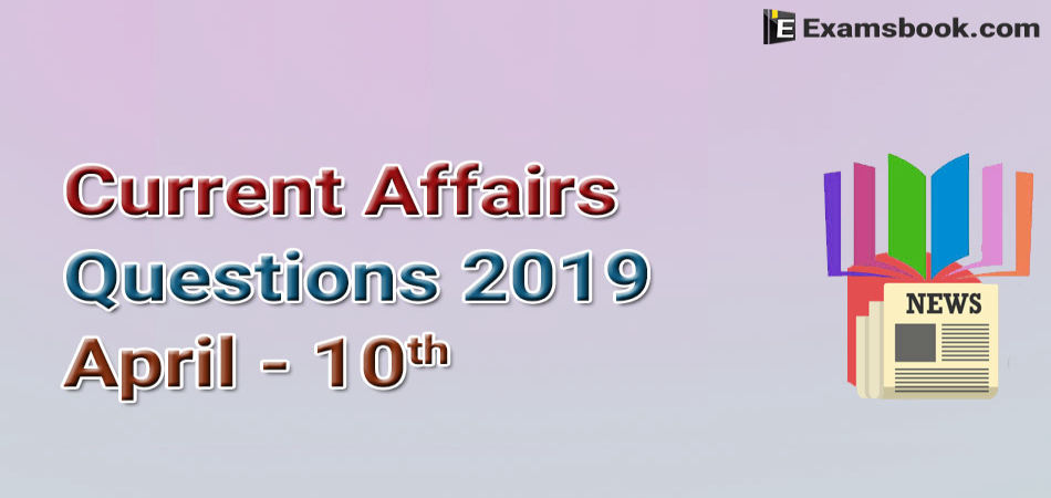 Current-Affairs-Questions-2019-April-10th
