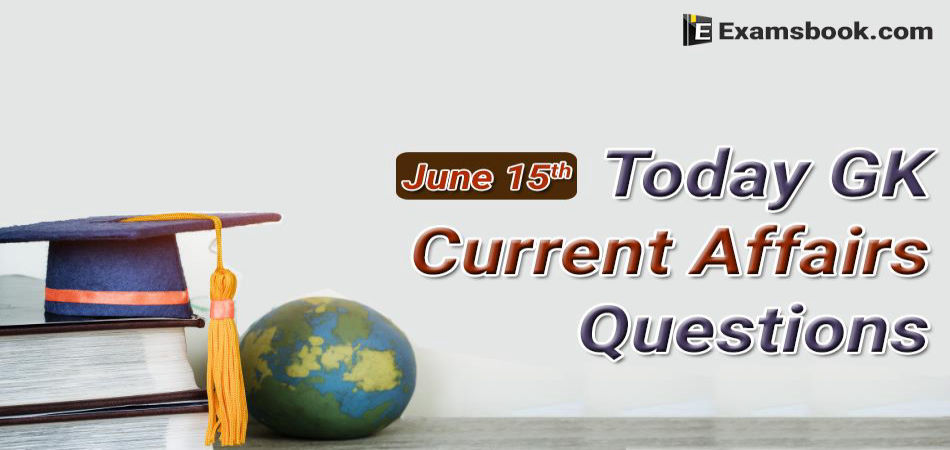Today-GK-Current-Affairs-June-15th