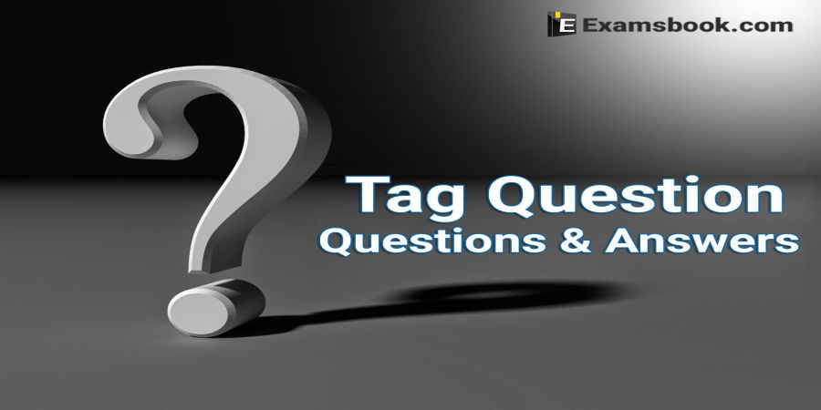 Tag Questions and Answers