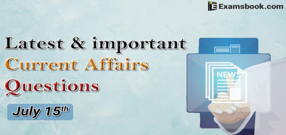 Latest-and-Important-Current-Affairs-Questions-July-15th