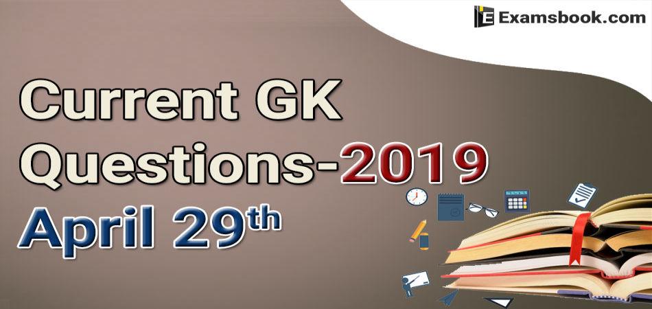 Current-GK-Questions-2019-April-29th