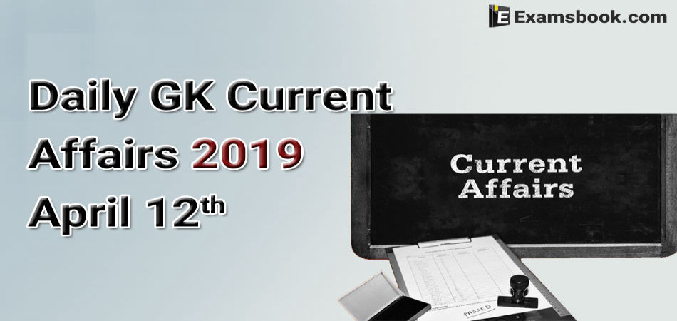 Daily-GK-Current-Affairs-2019-April-12th