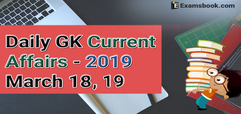 Daily-GK-Current-Affairs-2019-March-18-19