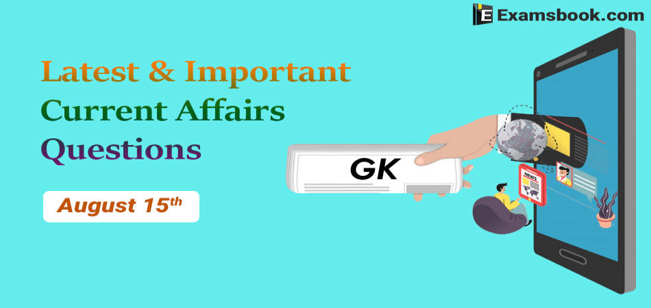 Latest and Important Current Affairs Questions August 15