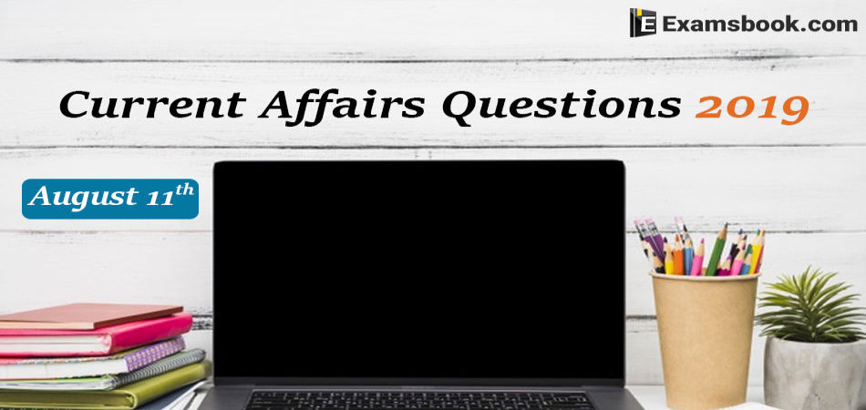 Current-Affairs-Questions-2019-August-11th