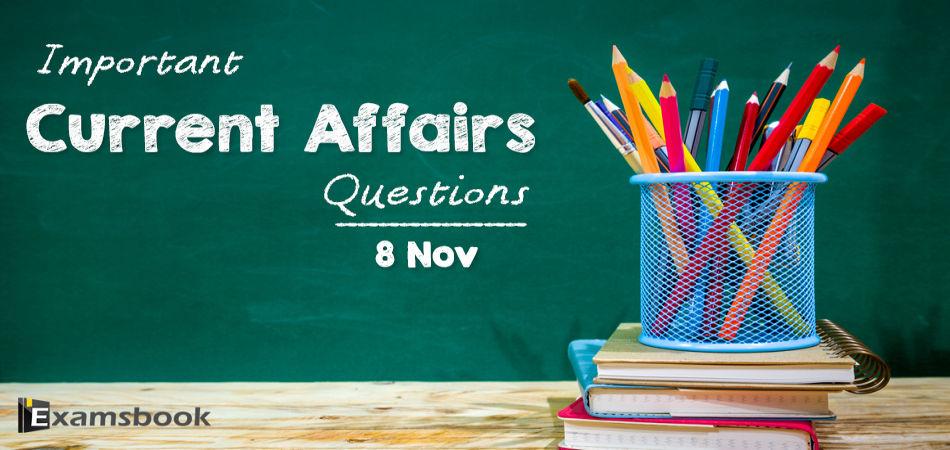 8 nov Important Current Affairs Questions