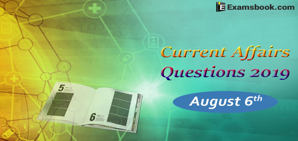 Current-Affairs-Questions-2019-August-6th