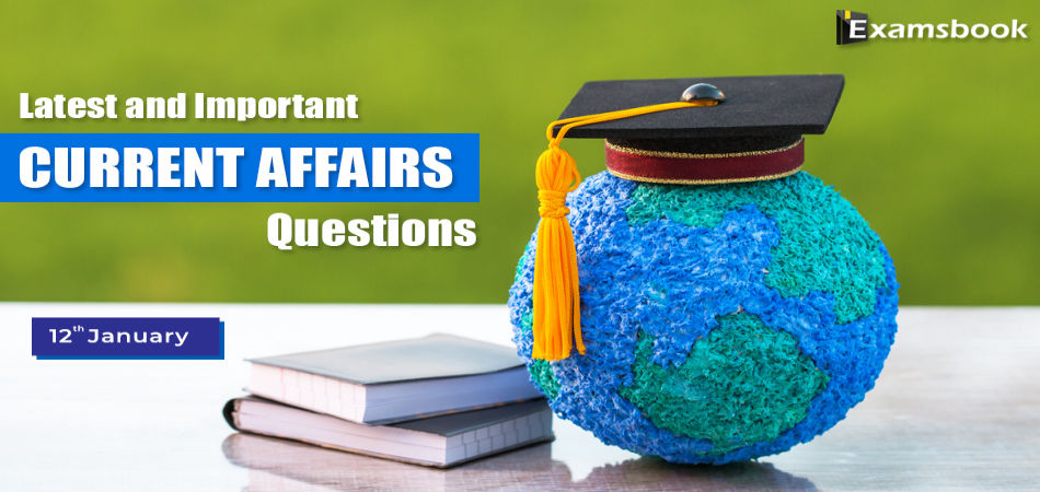Latest-and-Important-Current-Affairs-Questions-Jan-12th