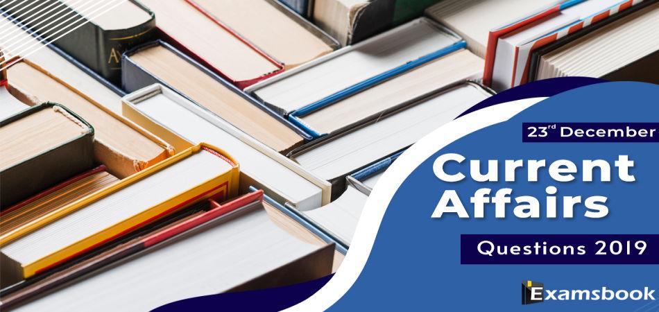 23 dec Current Affair Questions 2019