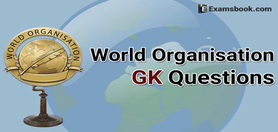 World Organisation GK Questions