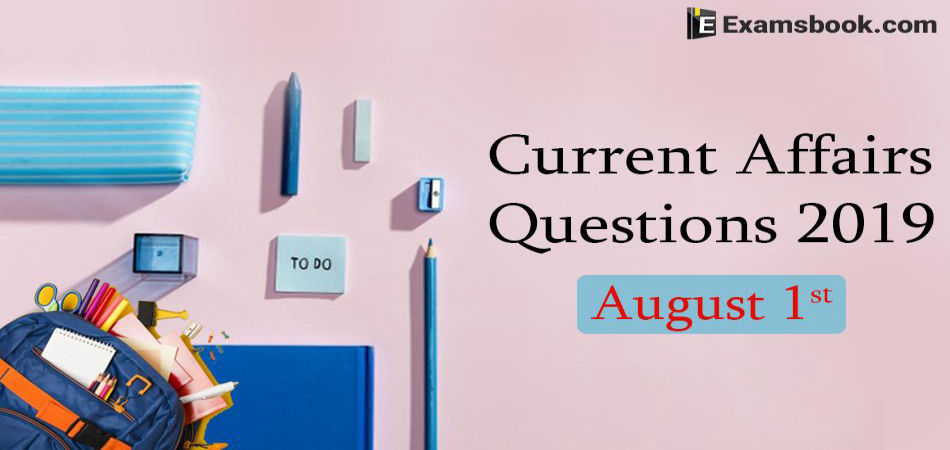 Current Affairs Questions 2019 August 01