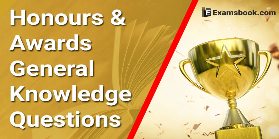 Honours and Awards GK - General Knowledge Questions and Answers