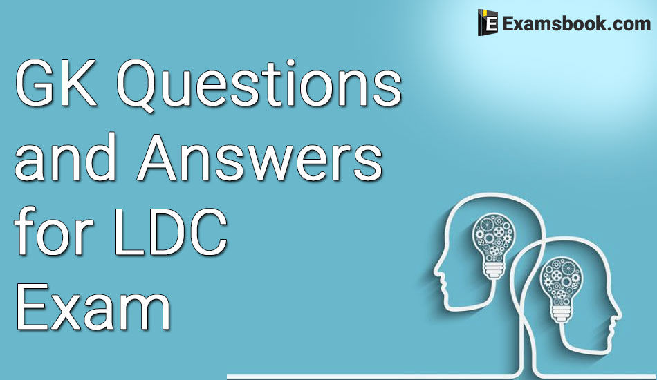 GK Questions and Answers for LDC Exam