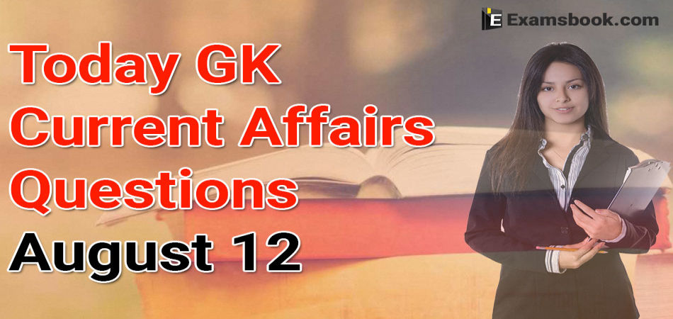 Today GK Current Affairs August 12
