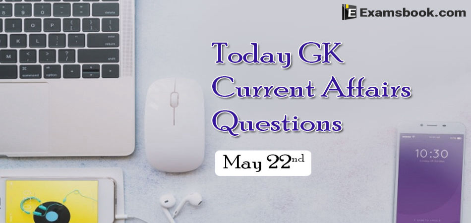 Today-GK-Current-Affairs-Questions-May-22nd