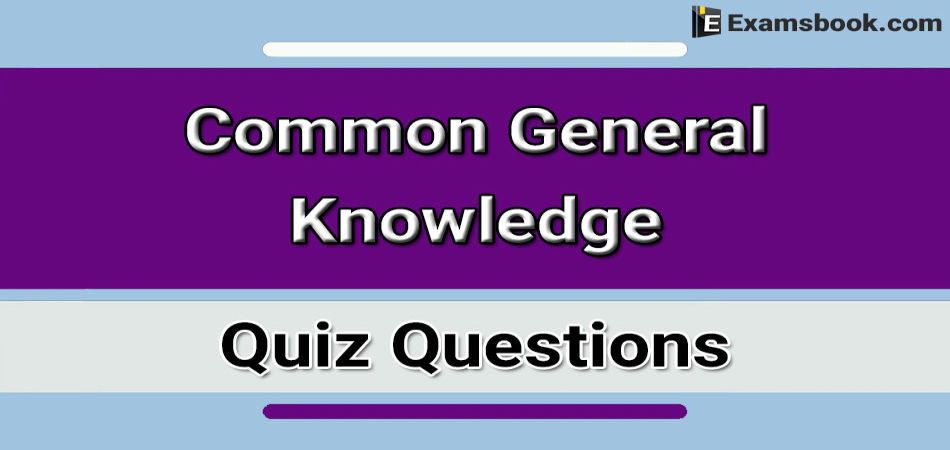 Common General Knowledge Quiz Questions