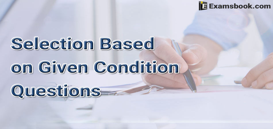selection based on given condition questions