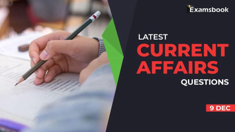9 dec Latest Current Affairs Questions