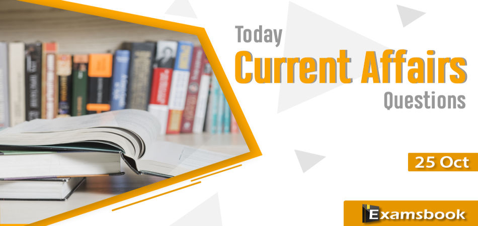 25 oct Today Current Affairs Questions