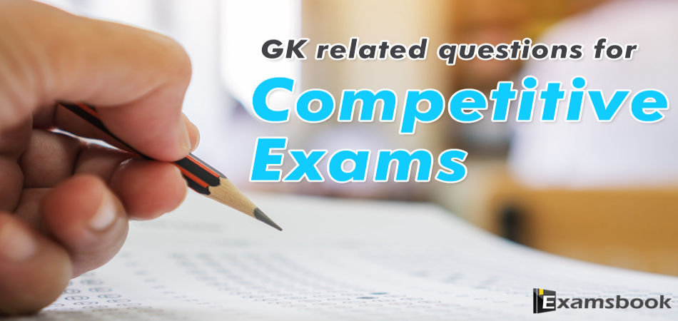 GK related questions for Competitive Exams
