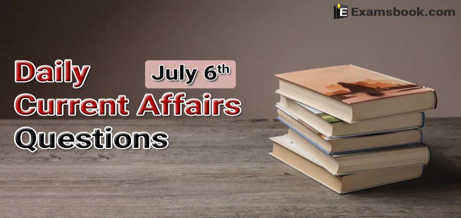 Daily-Current-Affairs-Questions-July-6th