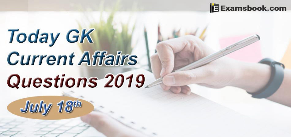 Today-GK-Current-Affairs-Questions-2019-July-18th