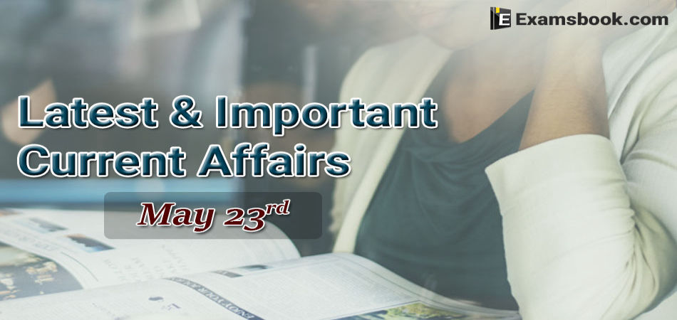 Latest-and-Important-Current-Affairs-2019-May-23rd