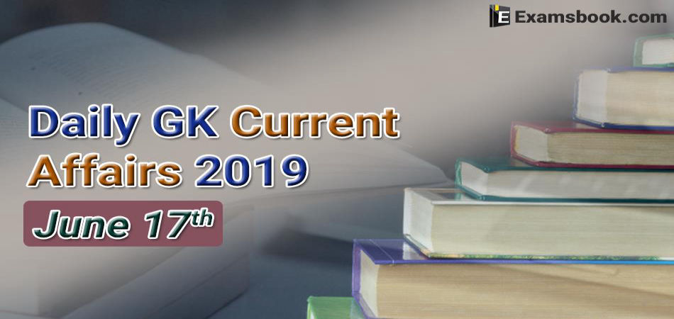 Daily-GK-Current-Affairs-2019-June-17th