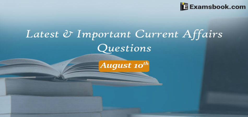 Latest-and-Important-Current-Affairs-Questions-August-10th