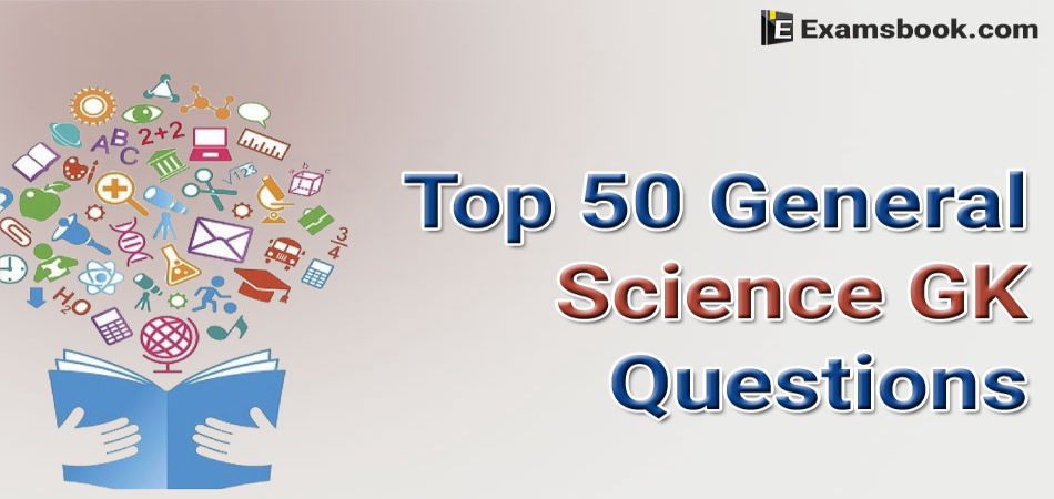 Top-50-General-Science-GK-Questions