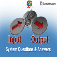 Input and Output System Questions